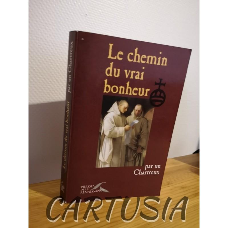 Le Chemin Du Vrai Bonheur Un Chartreux